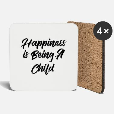 Happiness Happiness is being a child - Coasters
