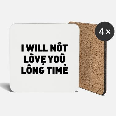 I will not love you long time - Untersetzer