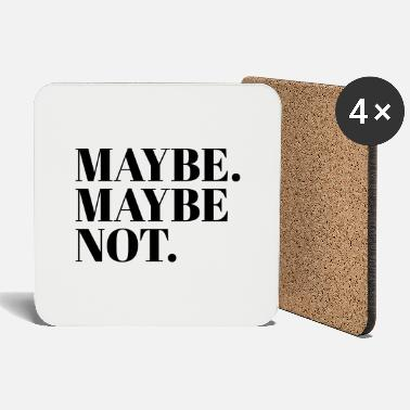 Maybe MAYBE. MAYBE NOT. - Coasters