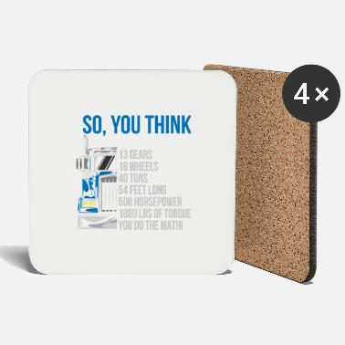 Scratch So You Think I Drive A Truck For Truck Drivers - Coasters