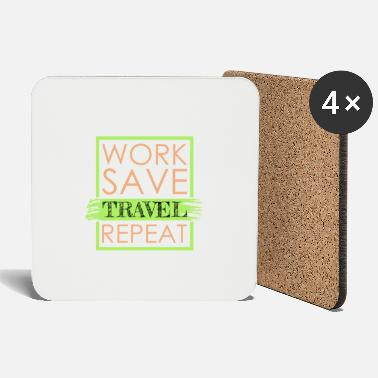 Save Work Save Travel Repeat. Gift gift idea - Coasters