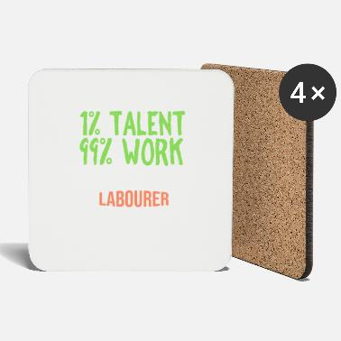 Labour 1% talent 99% work worker - Coasters