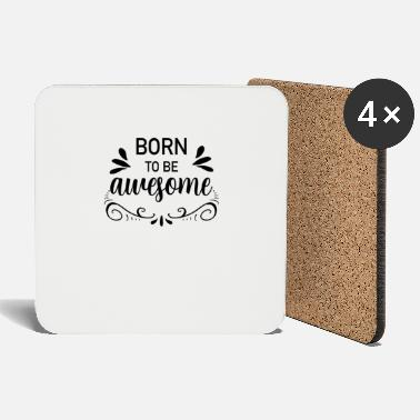 Born Born to be awesome - Born to be great - Coasters