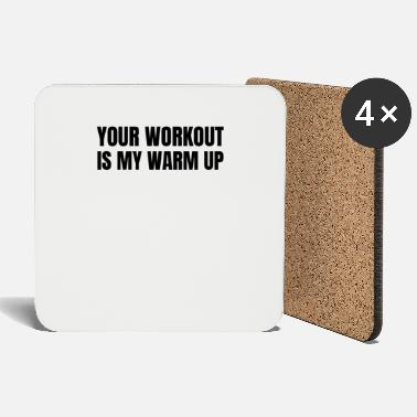 Your Workout Is My Warm Up - Coasters
