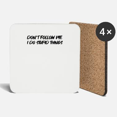 Don't Follow Me I Do Stupid Things - Coasters