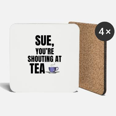 Sue You re Shouting at Tea Cuppa - Coasters