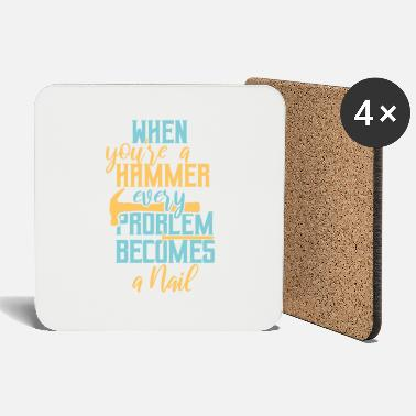 Hammer Hammer Every problem becomes a nail - Coasters