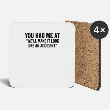 Drinking You Had Me At We'll Make It Look Like An Accident - Coasters