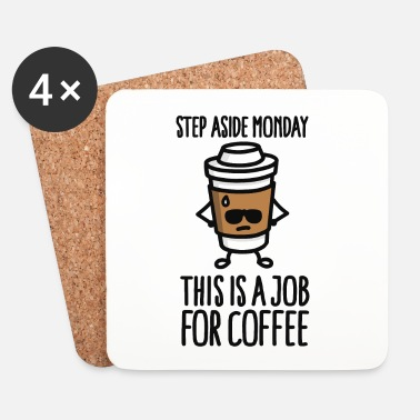 Job Step aside monday this is a job for coffee - Dessous de verre (lot de 4)