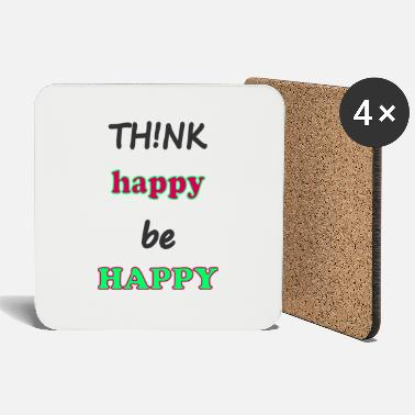 Happy think happy be happy; think happy be happy - Coasters