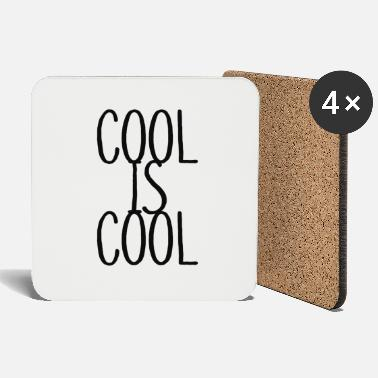 Cool COOL IS COOL - Coasters