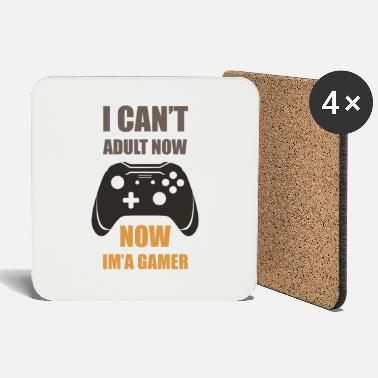 I Can't Adult Now, Now I'm Gamer - Coasters