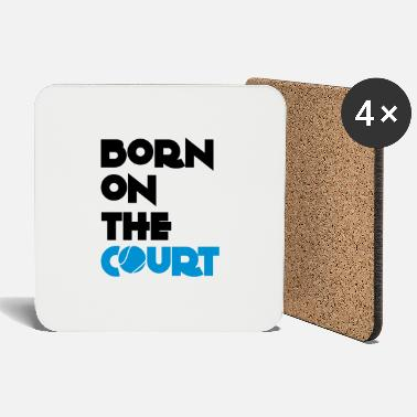 Court born on the court - Coasters