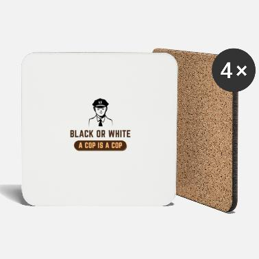 Cop BLACK OR WHITE A COP IS A COP - Coasters