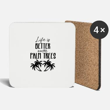 PALMS TROPICAL LIFE BETTER UNDER PALM TREES PALM - Coasters