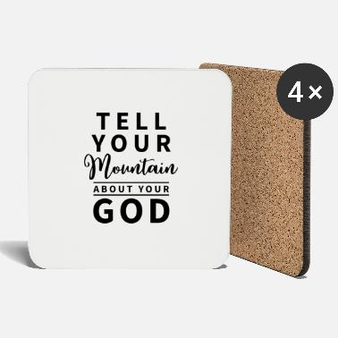 Tell your Mountain about your God. - Coasters