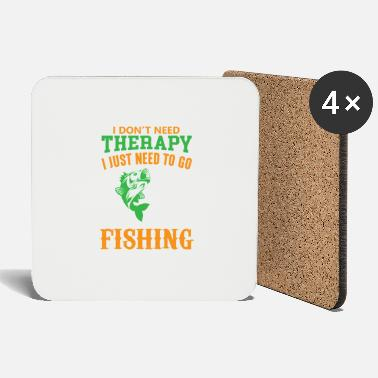 I DON T NEED THERAPY I JUST NEED TO GO FISHING 01 - Untersetzer