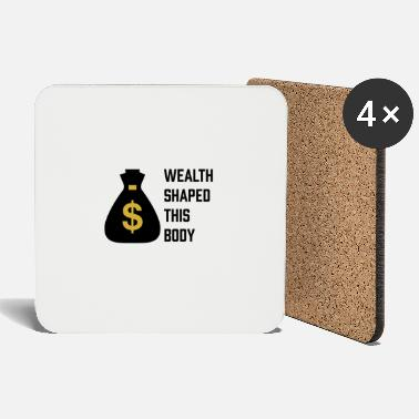 Wealth Wealth shaped this body - Coasters