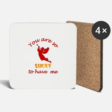 You are so lucky to have me - Coasters