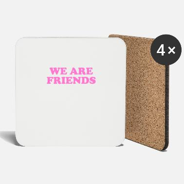 WE ARE FRIENDS We are friends, brothers and sisters - Coasters