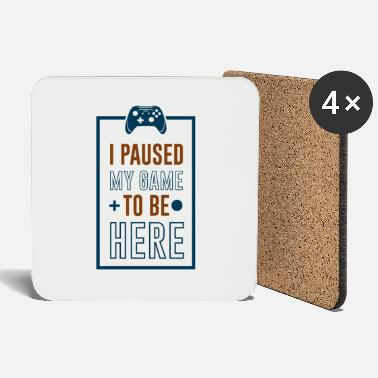 I Paused My Game to be Here - Coasters