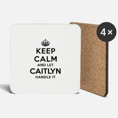 Caitlyn keep calm and let caitlyn handle it - Coasters