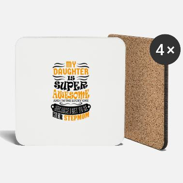 My Daughter Is Awesome My Daughter Is Super Awesome Her Stepmom - Coasters