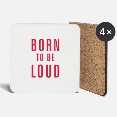 Loud born to be loud - Coasters