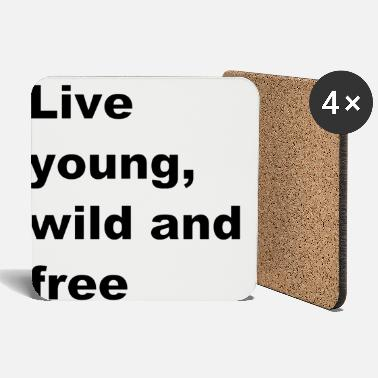 Life young wild and free - Coasters