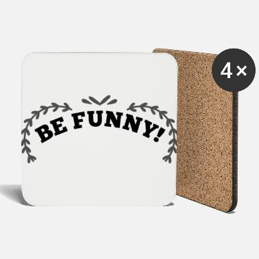 Funny Be funny - be funny! - Coasters