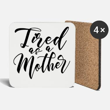 Mother tired as a mother gift Mother Mother's Day Mother - Coasters