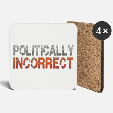 Incorrect Politically incorrect - Coasters