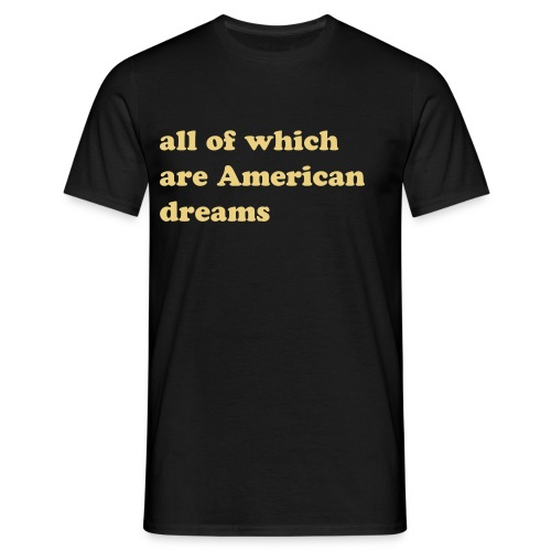 Mens All Of Which Are American Dreams - Men's T-Shirt