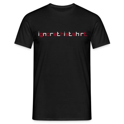 Ignore - Männer T-Shirt