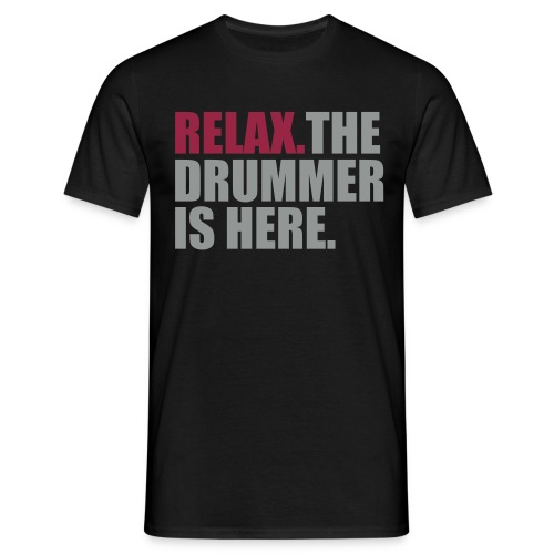 Relax. The Drummer is here. - Mannen T-shirt