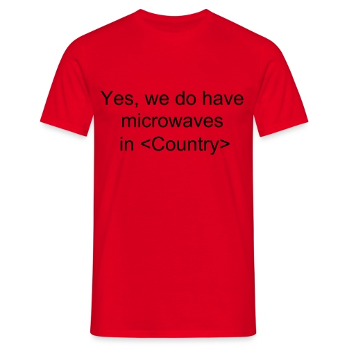 Yes, we do have microwaves in ... - Männer T-Shirt