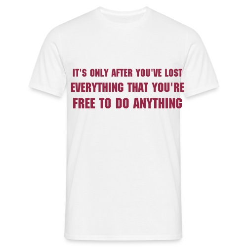 It's only after you've lost everything that you're free to do anything white - Men's T-Shirt