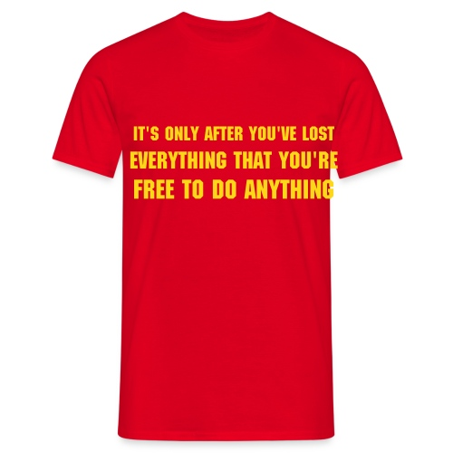 It's only after you've lost everything that you're free to do anything red - Men's T-Shirt