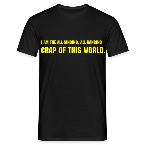 I am the all-singing, all-dancing crap of the world. - Men's T-Shirt