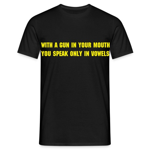 With a gun in your mouth you speak only in vowels. - Men's T-Shirt