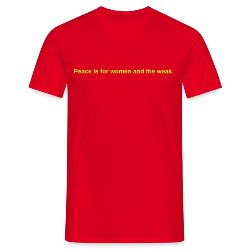 Peace is for women and the weak - Men's T-Shirt