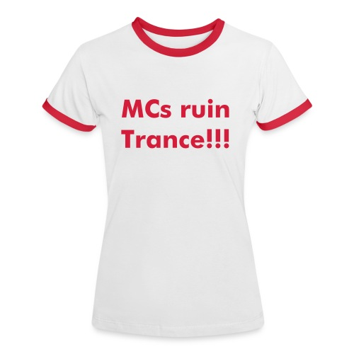MCs ruin Trance!!! - alternate women - Women's Ringer T-Shirt
