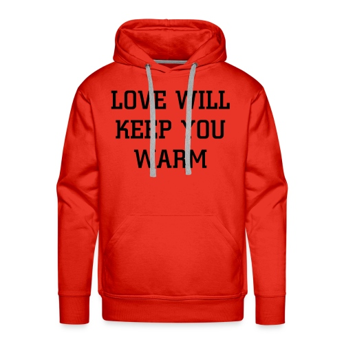 LOVE WILL KEEP YOU WARM - Herre Premium hættetrøje