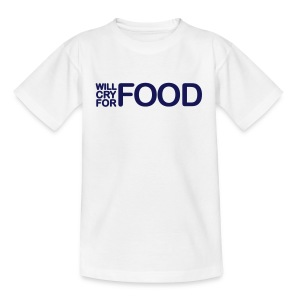 Will Cry For Food - weiss - Teenager T-Shirt