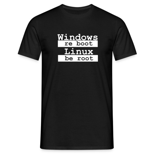 Windows re boot Linux be root - Männer T-Shirt