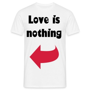 Love is nothing Man - Mannen T-shirt