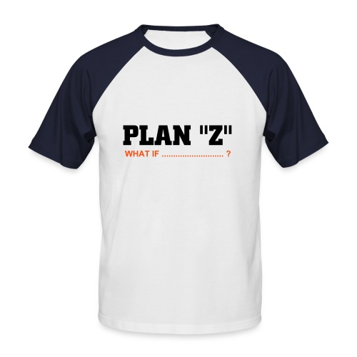 PLAN Z - what if ? - Men's Baseball T-Shirt