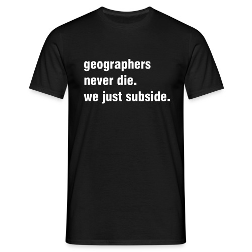 Geographers never die, 4 - Men's T-Shirt