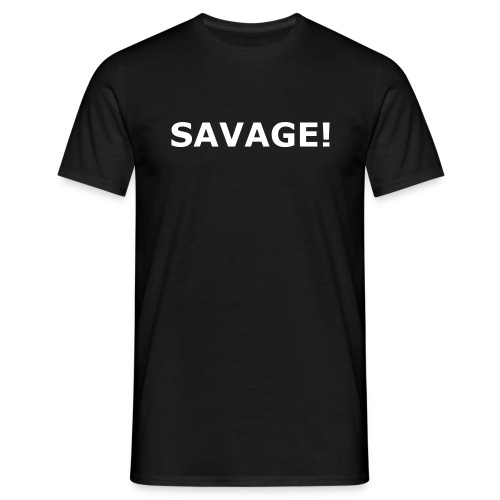 SAVAGE! Tee - Men's T-Shirt