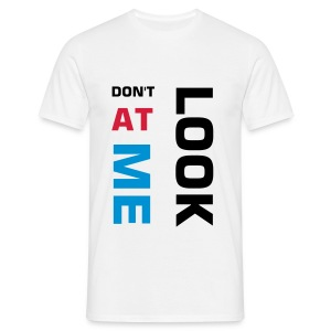 'Don't Look At Me' White T-Shirt - Men's T-Shirt